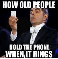 On The Phone: HOW OLD PEOPLE  HOLD THE PHONE  MWHEN IT RINGS