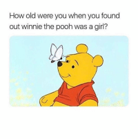Winnie the Pooh: How old were you when you found  out winnie the pooh was a girl?