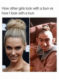 Girls, Memes, and Best: How other girls look with a bun vs  how I look with a bun  el The 20 Best Beauty Memes Ever: Beauty Trends: allure.com