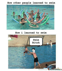 Maybe that is how Phelps became such a great swimmer: How other people learned to swim  How i learned to swim  Swim  Bitch  meme center.com  Memecenter Maybe that is how Phelps became such a great swimmer