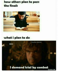 Hbo, Memes, and 🤖: how others plan to pass  the finals  what i plan to do  Thrones Memes  HBO  I demand trial by combat  VIA9GAG.COM