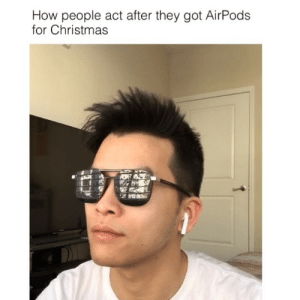 Christmas, Kris Jenner, and Memes: How people act after they got AirPods  for Christmas I feel like Kris Jenner now that I have them AirPods ... If you're poor please don't talk to me because I don't speak broke people language 😎 airpods are for rich people only