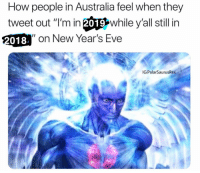 "Memes, Australia, and 🤖: How people in Australia feel when they  tweet out ""I'm in 20따while y'all still in  018  2018 on New Year's Eve  G:PolarSaurusRex Australia doesn't exist"