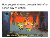 "Memes, Http, and Trump: How people in trump protests feel after  a long day of rioting  We did it Patrick! We  saved the city <p>Has this been made before? via /r/memes <a href=""http://ift.tt/2q6hKhl"">http://ift.tt/2q6hKhl</a></p>"