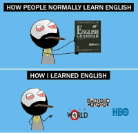Twitter: BLB247 Snapchat : BELIKEBRO.COM belikebro sarcasm meme Follow @be.like.bro: HOW PEOPLE NORMALLY LEARN ENGLISH  FUNDAMENTALS OF  ENGLISH  GRAMMAR  HOW I LEARNED ENGLISH  ETWOR  ORLD HBO Twitter: BLB247 Snapchat : BELIKEBRO.COM belikebro sarcasm meme Follow @be.like.bro