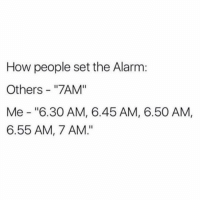 "Memes, Struggle, and Alarm: How people set the Alarm:  Others - ""7AM""  Me ""6.30 AM, 6.45 AM, 6.50 AM,  6.55 AM, 7 AM."" The struggle of waking up 😂😩"