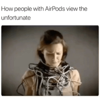 Funny, Respect, and Brave: How people with AirPods view the  unfortunate 1 like = 1 respect for brave wired people