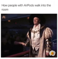 Funny, How, and My Way: How people with AirPods walk into the  room Out of my way peasants (@sonny5ideup)