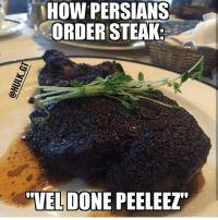 Persian don't mess with blood in their meat lol 😂😂😂 persianmeme persianmemes persianvine persianfun persianfunny instapersia instapersian iran iranian instairan instairanian fars farsi khandedar persianmen persianwomen khande aftabe tahdig tahdeeh persiangirls persianproblems persianlife tehranimage persianpranks persian persionality persianinstagram iran: HOW PERSIANS  ORDER STEAK  DONE  PEELEEZT Persian don't mess with blood in their meat lol 😂😂😂 persianmeme persianmemes persianvine persianfun persianfunny instapersia instapersian iran iranian instairan instairanian fars farsi khandedar persianmen persianwomen khande aftabe tahdig tahdeeh persiangirls persianproblems persianlife tehranimage persianpranks persian persionality persianinstagram iran