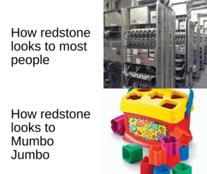 *Laughs in glowing red dust*: How redstone  looks to most  people  How redstone  looks to  Mumbo  Jumbo  Fisher Price *Laughs in glowing red dust*