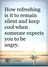 Keep Cool: How refreshing  is it to remain  silent and keep  cool when  Someone expects  you to be  angry