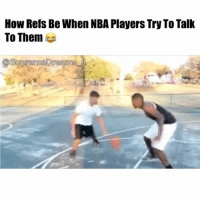 Facts😂 nba nbamemes refs Via @supremedreams_1: How Refs Be When NBA Players Try To Talk  To Them Facts😂 nba nbamemes refs Via @supremedreams_1