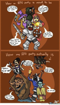 How RPG party is meant to be  down with  forth  I heal  your  wounds!  mel, will pro-  you  How my RPG y actually is  set hi  THROW  Look  MMA  34 shovt  you Completely legit ~Bri