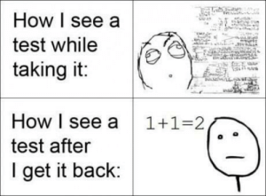 If you are a student Follow @studentlifeproblems​: How | see a  test while  taking it:  How I see a 1+1-2  test after  I get it back: If you are a student Follow @studentlifeproblems​