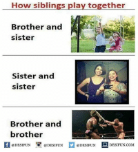 Be Like, Meme, and Memes: How siblings play together  Brother and  sister  Sister and  sister  Brother and  brother  困@DESIFUN 증@DESIFUN口@DESIFUN-DESIFUN.COM Twitter: BLB247 Snapchat : BELIKEBRO.COM belikebro sarcasm meme Follow @be.like.bro