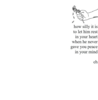 In Your Mind: how silly it is  to let him rest  in your heart  when he never  gave you peace  in your mind  ch