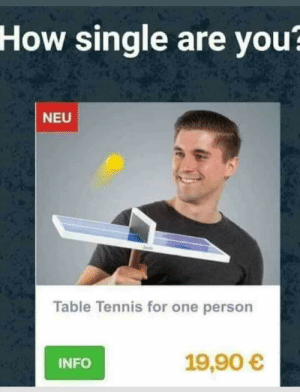 Dank, Memes, and Target: How  single are you?  NEU  Table Tennis for one person  19.90 e  INFO meirl by Mostly-Sane MORE MEMES