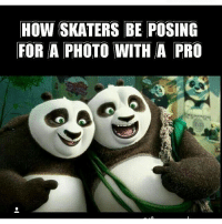 Skate, Pro, and How: How SKATERS BE POSING  FOR A PHOTO WITH A PRO Tag a pro skater you took a pic with 😂💯 skatermemes