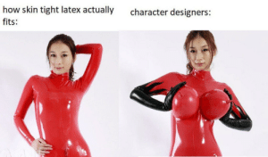 I saw this on twitter and lost it: how skin tight latex actually  character designers:  fits: I saw this on twitter and lost it