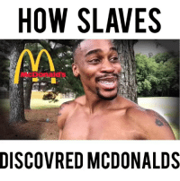 McDonalds, Memes, and Videos: HOW SLAVES  McDonalds  0  DİSCOVRED MCDONALDS Master Donald made a offer to Leroy he couldn't Refuse 🤷🏾‍♂️😂😂 Dayum - - For more videos follow me @kmoorethegoat