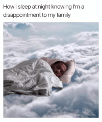 Disappointed, Memes, and 🤖: How sleep at night knowing I'm a  disappointment to my family - Trending Memes