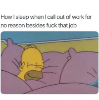 Funny, Work, and Fuck: How sleep when l call out of work for  no reason besides fuck that job
