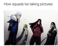 yeahh - Monkey D. Luffy: How squads be taking pictures yeahh - Monkey D. Luffy