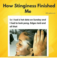 Lmao, Memes, and Date: How Stinginess Finished  Me  #KraksList  So I had a hot date on Sunday and  I had to look peng. Edges laid and  all that Lmao!😂 (List by Kraks Staff @h_a_u_w_a ) krakslist