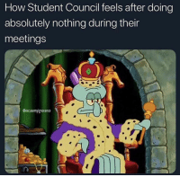 School, How, and Student: How Student Council feels after doing  absolutely nothing during their  meetings  @excusemyignorance every other thursday after school
