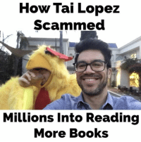 Yep this is how I scammed them😂...: How Tai Lopez  Scammed  Millions into Reading  More Books Yep this is how I scammed them😂...