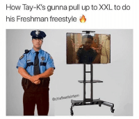 Memes, Wshh, and 🤖: How Tay-K's gunna pull up to XXL to do  his Freshman freestyle  @chiefkeefsintern Y'all wrong for this 🤦‍♂️💀 @chiefkeefsintern WSHH