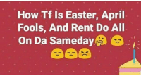 IT'S ALL LOVE: How Tf Is Easter, April  Fools, And Rent Do All  On Da Sameday IT'S ALL LOVE