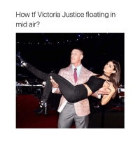 I LAUGHED WAY TO HARD @ THIS: How tf Victoria Justice floating in  mid air? I LAUGHED WAY TO HARD @ THIS