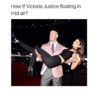 when you just can't :-- see him :--: How tf Victoria Justice floating in  mid air? when you just can't :-- see him :--