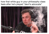 """me_irl: how that white guy in your philosophy class  feels after he's played """"devil's advocate"""" me_irl"""