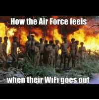 Memes, 🤖, and Air: How the Air Force feels  When their WiFi goes out But am I wrong? Truth AirForce GYSOT USAUSAUSA BAM247 Totalbadassness Freedom Merica Rah Yessir RedWhiteBlue StillBetterThanYou