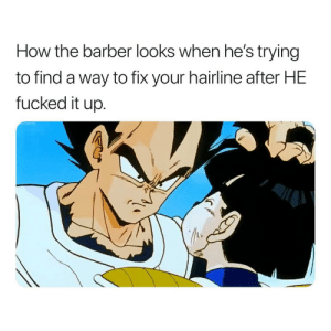 Barber, Hairline, and Dank Memes: How the barber looks when he's trying  to find a way to fix your hairline after HE  fucked it up. 😩😩😩😂😂😂💯💯💯