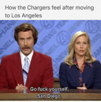 Holy Knights of Columbus! memesdaily Anchorman MoreLaTeams: How the Chargers feel after moving  to Los Angeles  Go fuck yourself,  San Diego. Holy Knights of Columbus! memesdaily Anchorman MoreLaTeams
