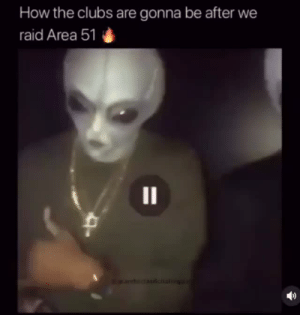 Clubs: How the clubs are gonna be after we  raid Area 51  1I  dcal