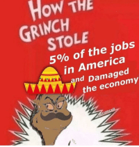 America: How THE  GRINCH  STOLE  5% of the jobs  in America  d Damaged  the economy  cumc