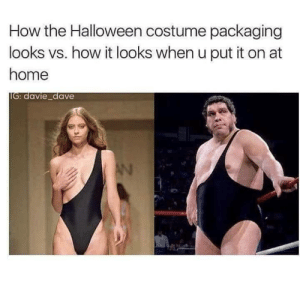 packaging: How the Halloween costume packaging  looks vs. how it looks when u put it on at  home  IG: davie_dave  AN
