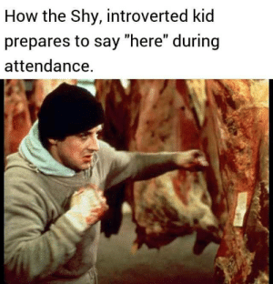 """Might be a repost: How the Shy, introverted kid  prepares to say """"here"""" during  attendance. Might be a repost"""