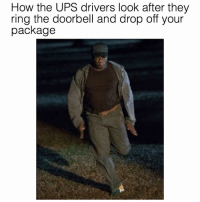 Dank Memes, Ring, and Rings: How the UPS drivers look after they  ring the doorbell and drop off your  package THEY BE OUT 😂 @funnyblack.s ➡️ TAG 5 FRIENDS ➡️ TURN ON POST NOTIFICATIONS