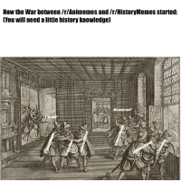 war: How the War between /r/Animemes and /r/HistoryMemes started:  [You will need a little history knowledgel  Il