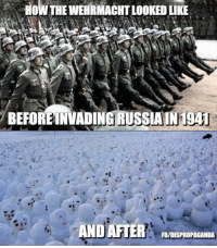 HOW THE WEHRMACHTLOOKEDLIKE  BEFORE INVADING RU  AIN 1941  AND AFTER  FBIDISPROPAGANDA I don't post a lot of memes of WWII and the mighty Prußen but I have to do it now, Don't mess with the Great Mother Russia! ~Uraa!  Meme from @Wehrmachtball or another countryball/meme page.  New update: Meme by Dispropaganda