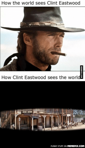 Our visions are differentomg-humor.tumblr.com: How the world sees Clint Eastwood  How Clint Eastwood sees the world  ROOMS  FUNNY STUFF ON MEMEPIX.COM  MEMEPIX.COM Our visions are differentomg-humor.tumblr.com