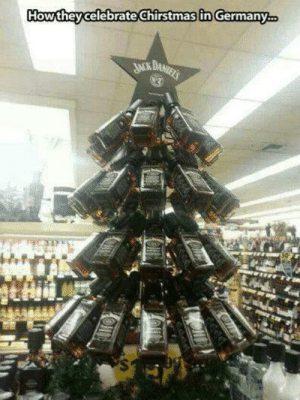Im not an alcoholic you're an alcoholic: How they celebrateChirstmas in Germany.  JACK DANIELS  CHE Im not an alcoholic you're an alcoholic