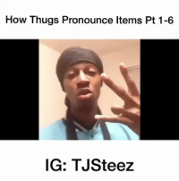 Funny, Vine, and How: How Thugs Pronounce ltems Pt 1-6  IG: TJSteez How Thugs Pronounce Items Pt.1-6 😂😂😂Compilation by: ( @TJSteez ) Vine Classic