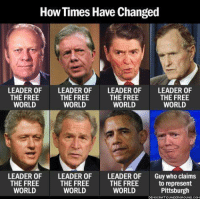 the-free-world: How Times Have Changed  LEADER OF  LEADER OF  LEADER OF  LEADER OF  THE FREE  THE FREE  THE FREE  THE FREE  WORLD  WORLD  WORLD  WORLD  LEADER OF LEADER 0F LEADER OF Guy who claims  THE FREE  THE FREE  to represent  THE FREE  WORLD  WORLD  WORLD  Pittsburgh