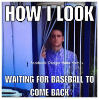 Anyone feel the same way ?  #_AJ08: HOW TLOOK  Facebook: Dodger Hater Memes  WAITING FOR BASEBALL TO  COME BACK Anyone feel the same way ?  #_AJ08